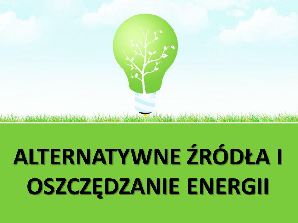 ALTERNATYWNE ŹRÓDŁA I OSZCZĘDZANIE ENERGII