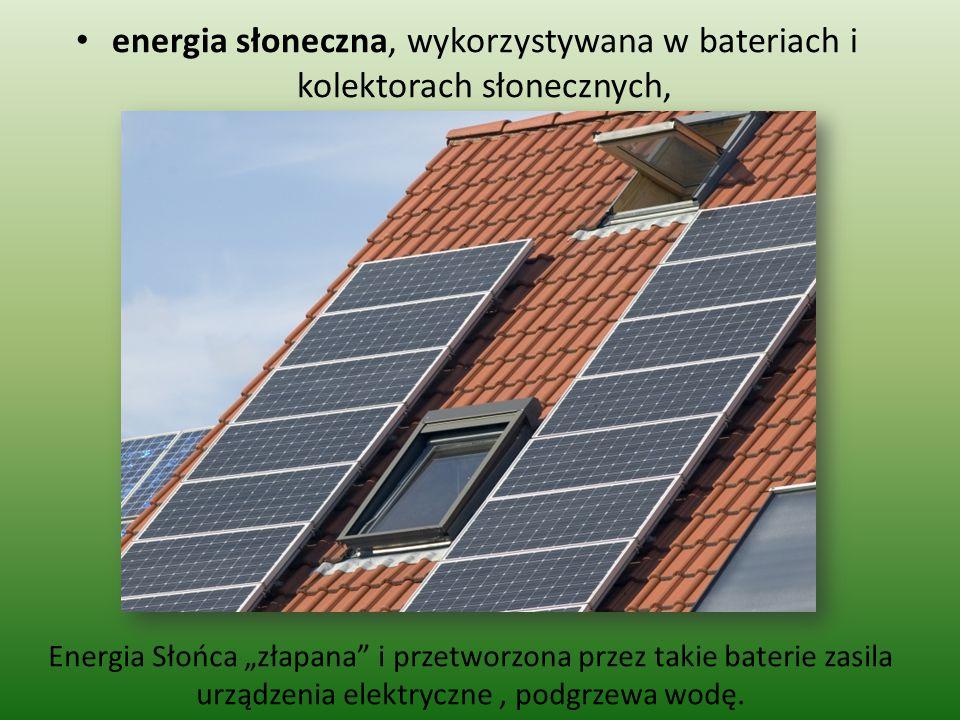 """energia słoneczna, wykorzystywana w bateriach i kolektorach słonecznych, Energia Słońca """"złapana"""" i przetworzona przez takie baterie zasila urządzenia"""