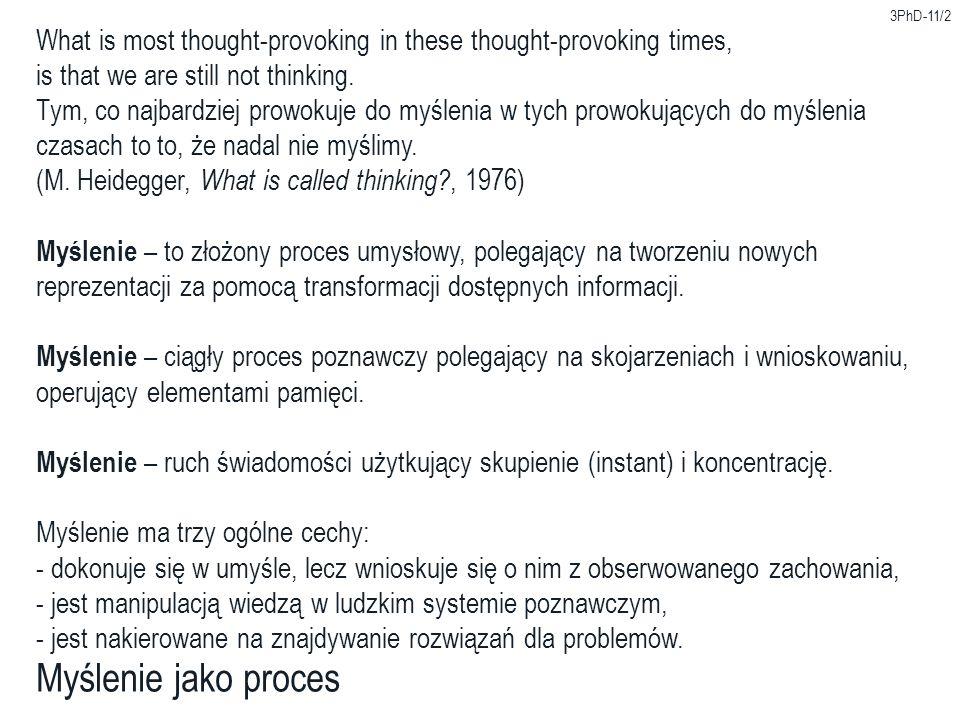 3PhD-11/13 Struktura myślenia Rozumowanie Jan Łukasiewicz definiował rozumowanie jako czynność umysłu, która na postawie zdań danych, będących punktem wyjścia rozumowania, szuka zdań innych, będących celem rozumowania, a połączonych z poprzednimi stosunkiem wynikania.