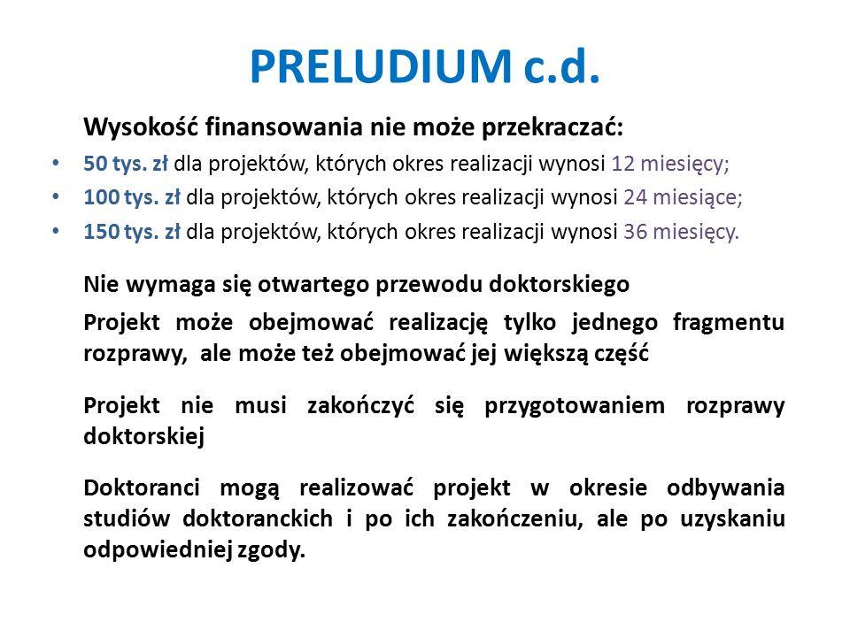 PRELUDIUM c.d. Wysokość finansowania nie może przekraczać: 50 tys. zł dla projektów, których okres realizacji wynosi 12 miesięcy; 100 tys. zł dla proj