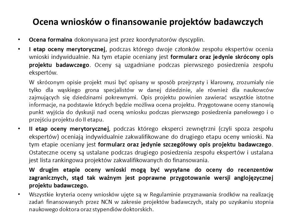 Ocena wniosków o finansowanie projektów badawczych Ocena formalna dokonywana jest przez koordynatorów dyscyplin. I etap oceny merytorycznej, podczas k
