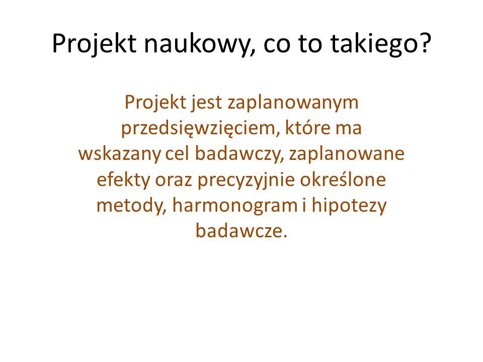 Projekt naukowy, co to takiego? Projekt jest zaplanowanym przedsięwzięciem, które ma wskazany cel badawczy, zaplanowane efekty oraz precyzyjnie określ