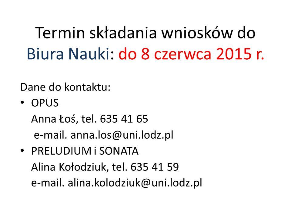 Termin składania wniosków do Biura Nauki: do 8 czerwca 2015 r. Dane do kontaktu: OPUS Anna Łoś, tel. 635 41 65 e-mail. anna.los@uni.lodz.pl PRELUDIUM