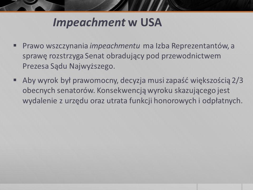 Impeachment w USA  Prawo wszczynania impeachmentu ma Izba Reprezentantów, a sprawę rozstrzyga Senat obradujący pod przewodnictwem Prezesa Sądu Najwyż