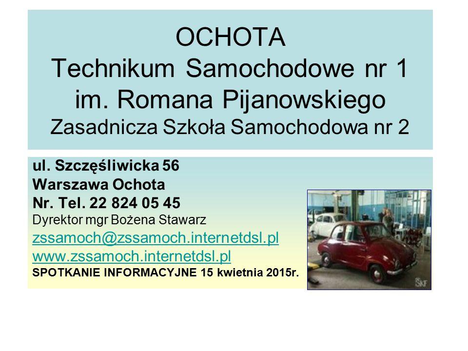OCHOTA Technikum Samochodowe nr 1 im. Romana Pijanowskiego Zasadnicza Szkoła Samochodowa nr 2 ul. Szczęśliwicka 56 Warszawa Ochota Nr. Tel. 22 824 05
