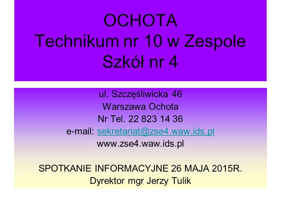 OCHOTA Technikum nr 10 w Zespole Szkół nr 4 ul. Szczęśliwicka 46 Warszawa Ochota Nr Tel. 22 823 14 36 e-mail: sekretariat@zse4.waw.ids.plsekretariat@z