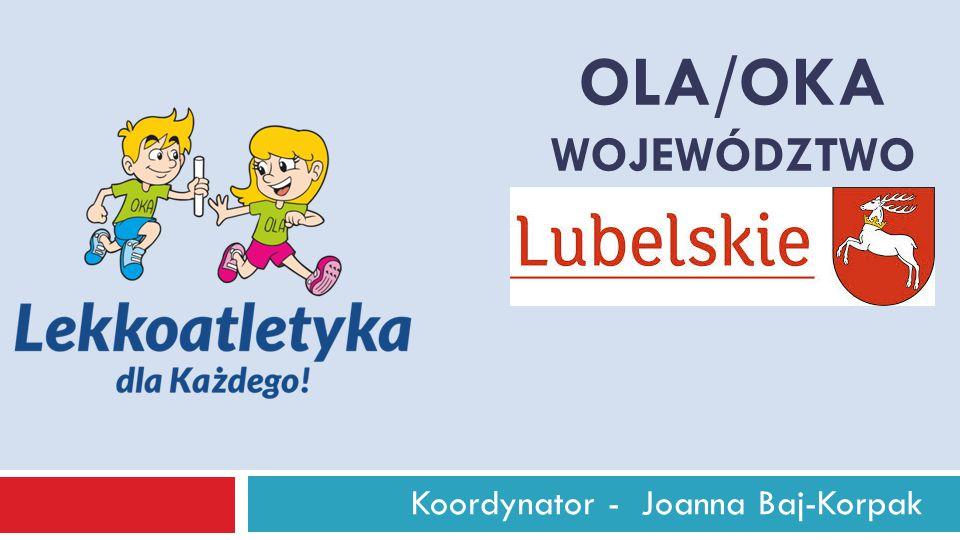 OLA/OKA WOJEWÓDZTWO Koordynator - Joanna Baj-Korpak