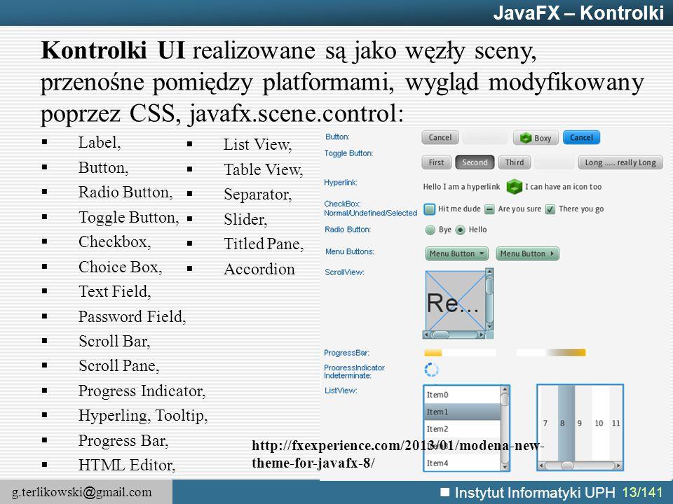 g.terlikowski @ gmail.com Instytut Informatyki UPH 13/141 JavaFX – Kontrolki Kontrolki UI realizowane są jako węzły sceny, przenośne pomiędzy platform