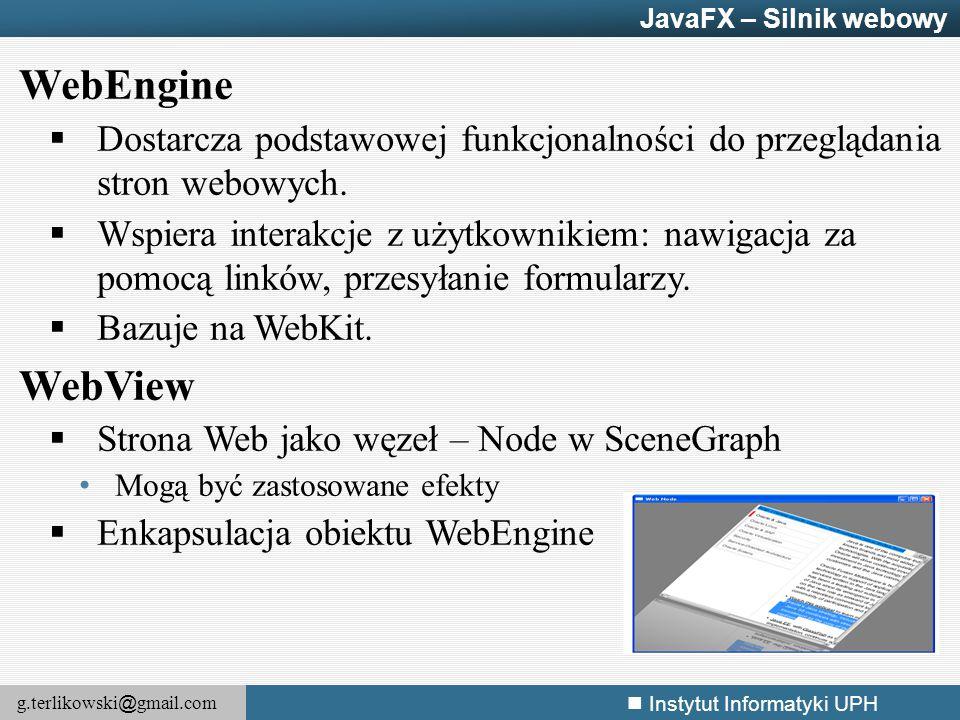 g.terlikowski @ gmail.com Instytut Informatyki UPH WebEngine  Dostarcza podstawowej funkcjonalności do przeglądania stron webowych.  Wspiera interak