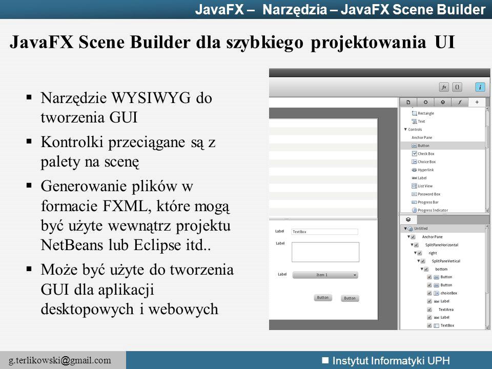 g.terlikowski @ gmail.com Instytut Informatyki UPH 6/141 JavaFX – Cechy FXML JavaFX 2.2 wprowadziła deklaratywny język FXML, który wyparł język skryptowy JavaFx Script, Cechy:  Bazuje na XML,  Stanowi alternatywę do tworzenia UI w Java.