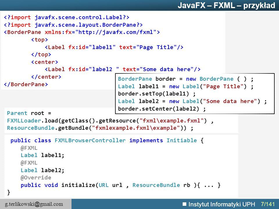 g.terlikowski @ gmail.com Instytut Informatyki UPH 8/141 JavaFX – Architektura wysokopoziomowa  Glass Windowing Toolkit: dostarcza natywnych systemowych usług.