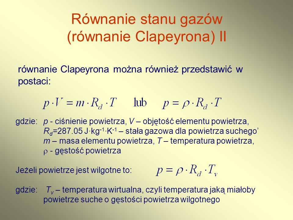 Równanie stanu gazów (równanie Clapeyrona) II równanie Clapeyrona można również przedstawić w postaci: gdzie: p - ciśnienie powietrza, V – objętość el