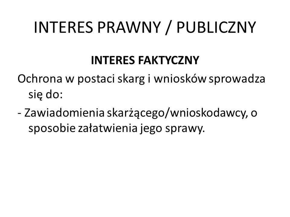 INTERES PRAWNY / PUBLICZNY INTERES FAKTYCZNY Ochrona w postaci skarg i wniosków sprowadza się do: - Zawiadomienia skarżącego/wnioskodawcy, o sposobie