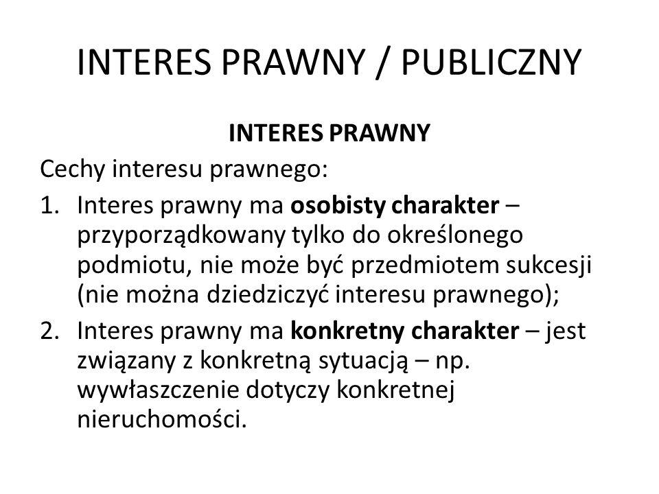 INTERES PRAWNY / PUBLICZNY INTERES PRAWNY Cechy interesu prawnego: 1.Interes prawny ma osobisty charakter – przyporządkowany tylko do określonego podm