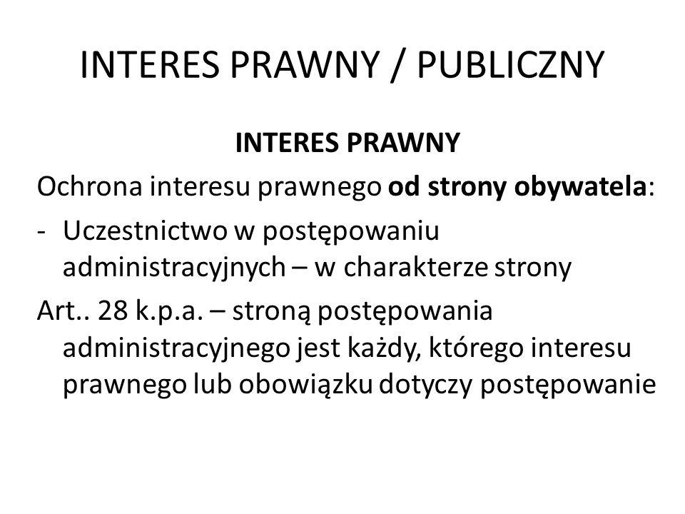 INTERES PRAWNY / PUBLICZNY INTERES PRAWNY Ochrona interesu prawnego od strony obywatela: -Uczestnictwo w postępowaniu administracyjnych – w charakterz