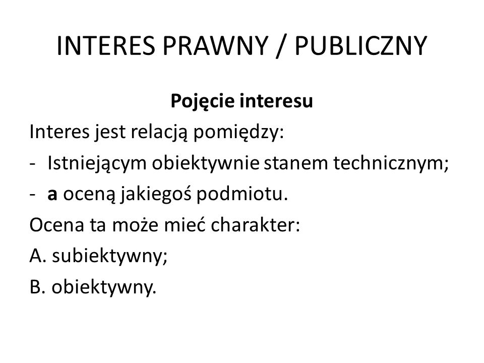 INTERES PRAWNY / PUBLICZNY INTERES PRAWNY Interes prawny – oznacza interes faktyczny opisany przez przepisy prawa.