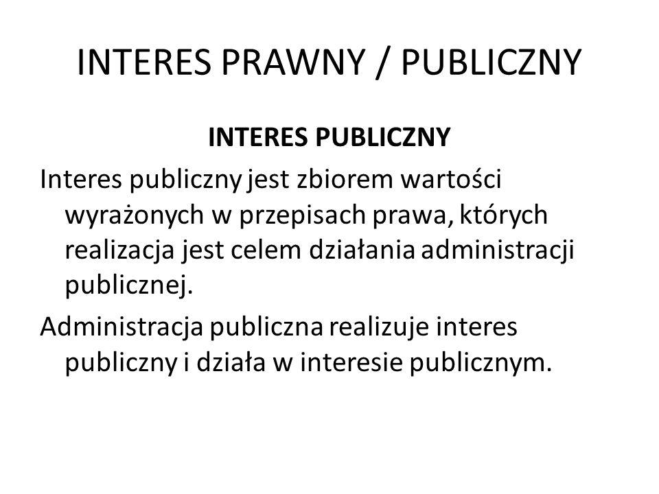 INTERES PRAWNY / PUBLICZNY INTERES PUBLICZNY Interes publiczny jest zbiorem wartości wyrażonych w przepisach prawa, których realizacja jest celem dzia