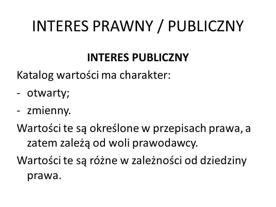 INTERES PRAWNY / PUBLICZNY INTERES PUBLICZNY Katalog wartości ma charakter: -otwarty; -zmienny. Wartości te są określone w przepisach prawa, a zatem z