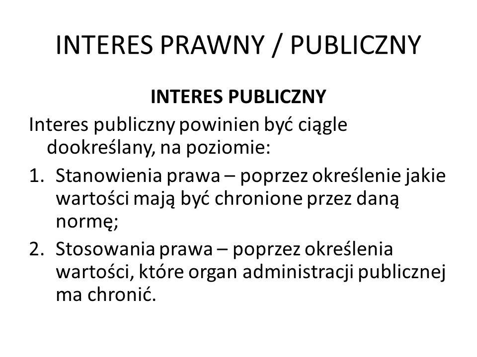 INTERES PRAWNY / PUBLICZNY INTERES PUBLICZNY Interes publiczny powinien być ciągle dookreślany, na poziomie: 1.Stanowienia prawa – poprzez określenie