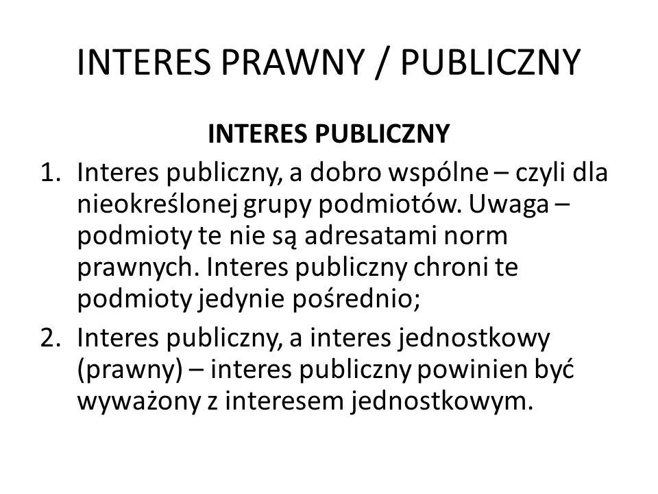 INTERES PRAWNY / PUBLICZNY INTERES PUBLICZNY 1.Interes publiczny, a dobro wspólne – czyli dla nieokreślonej grupy podmiotów. Uwaga – podmioty te nie s