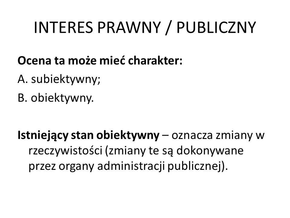 INTERES PRAWNY / PUBLICZNY INTERES PUBLICZNY Interes publiczny powinien być ciągle dookreślany, na poziomie: 1.Stanowienia prawa – poprzez określenie jakie wartości mają być chronione przez daną normę; 2.Stosowania prawa – poprzez określenia wartości, które organ administracji publicznej ma chronić.