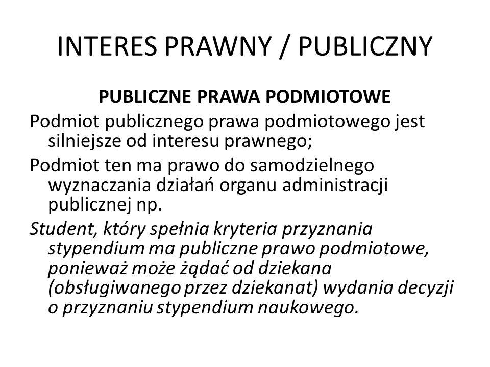 INTERES PRAWNY / PUBLICZNY PUBLICZNE PRAWA PODMIOTOWE Podmiot publicznego prawa podmiotowego jest silniejsze od interesu prawnego; Podmiot ten ma praw