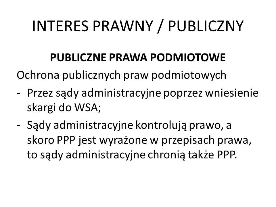 INTERES PRAWNY / PUBLICZNY PUBLICZNE PRAWA PODMIOTOWE Ochrona publicznych praw podmiotowych -Przez sądy administracyjne poprzez wniesienie skargi do W