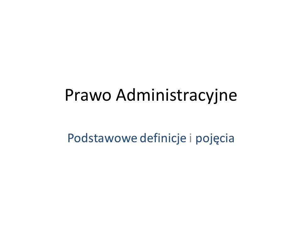 Podstawowe definicje i pojęcia Prawo Administracyjne