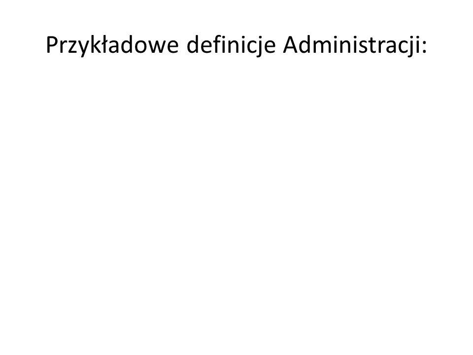 Przykładowe definicje Administracji:
