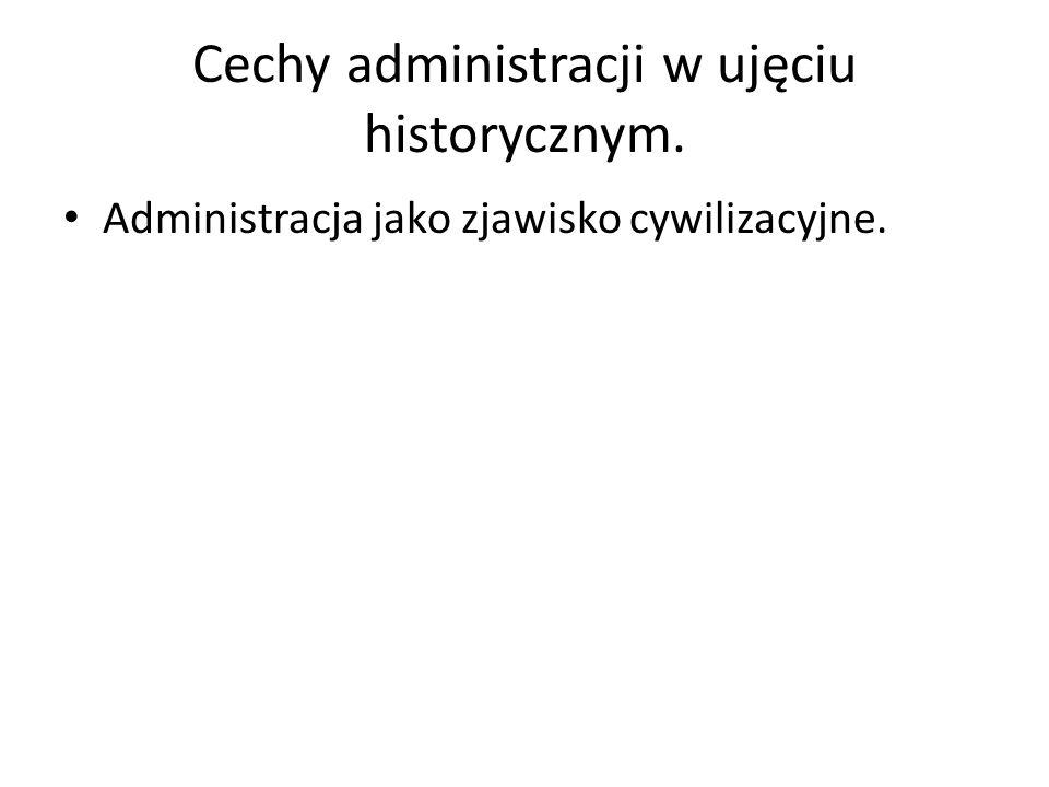 Cechy administracji w ujęciu historycznym. Administracja jako zjawisko cywilizacyjne.