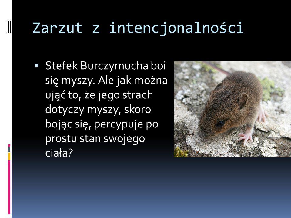 Zarzut z intencjonalności  Stefek Burczymucha boi się myszy.