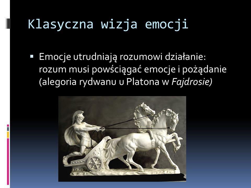 Klasyczna wizja emocji  Emocje utrudniają rozumowi działanie: rozum musi powściągać emocje i pożądanie (alegoria rydwanu u Platona w Fajdrosie)