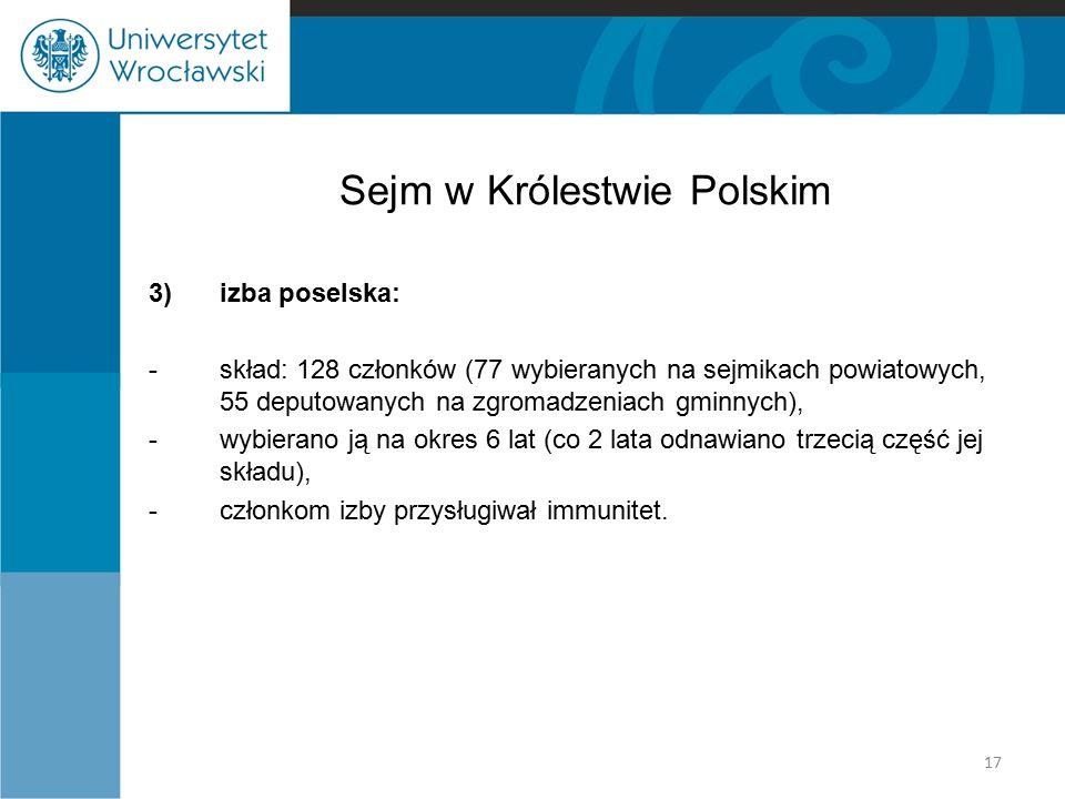 Sejm w Królestwie Polskim 3)izba poselska: -skład: 128 członków (77 wybieranych na sejmikach powiatowych, 55 deputowanych na zgromadzeniach gminnych),