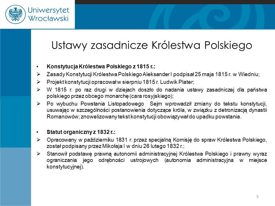 Ustawy zasadnicze Królestwa Polskiego Konstytucja Królestwa Polskiego z 1815 r.:  Zasady Konstytucji Królestwa Polskiego Aleksander I podpisał 25 maj