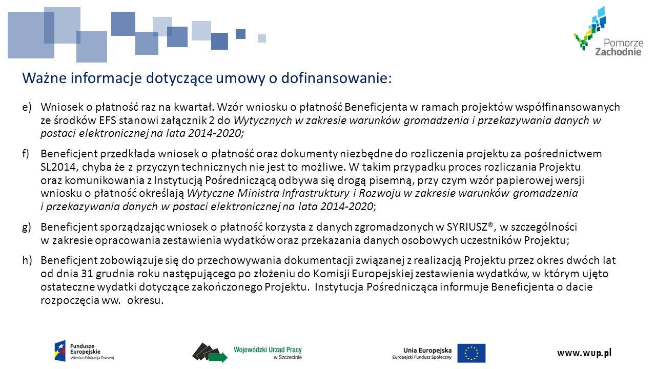 www.wup.pl Ważne informacje dotyczące umowy o dofinansowanie: e)Wniosek o płatność raz na kwartał.