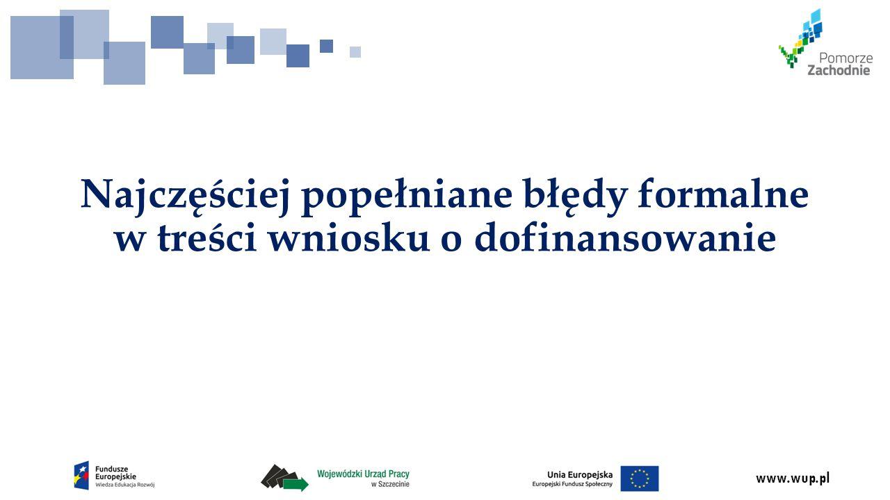 www.wup.pl Najczęstsze błędy:  W punkcie 1.6 – tytuł projektu niezgodny z tytułem wskazanym w Instrukcji wypełniania wniosku (w tym brak wskazania w nawiasie - cyfrą rzymską - kolejnego numeru projektu realizowanego w danym powiecie);  W punkcie 1.8 – błędnie wskazano gminy.