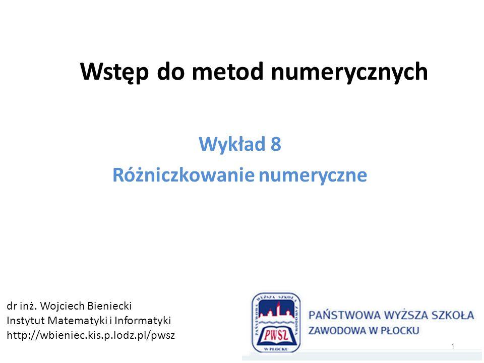 Wstęp do metod numerycznych Wykład 8 Różniczkowanie numeryczne 1 dr inż. Wojciech Bieniecki Instytut Matematyki i Informatyki http://wbieniec.kis.p.lo