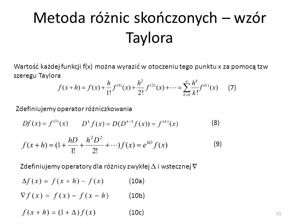 Metoda różnic skończonych – wzór Taylora 10 Wartość każdej funkcji f(x) można wyrazić w otoczeniu tego punktu x za pomocą tzw szeregu Taylora Zdefiniu
