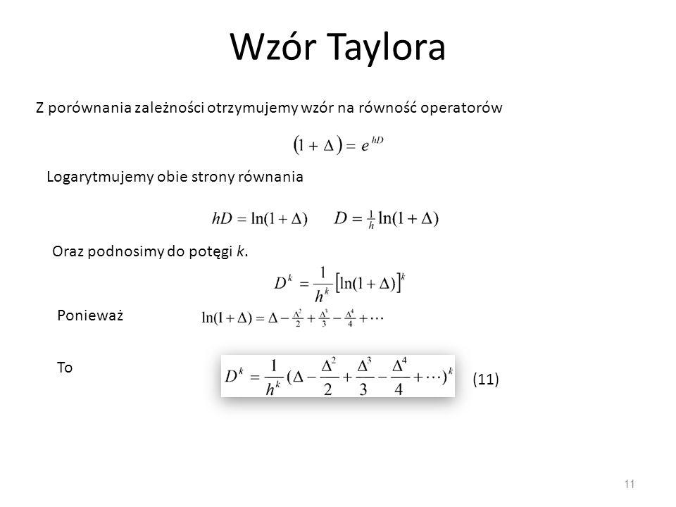 Wzór Taylora 11 Z porównania zależności otrzymujemy wzór na równość operatorów Logarytmujemy obie strony równania Oraz podnosimy do potęgi k. Ponieważ