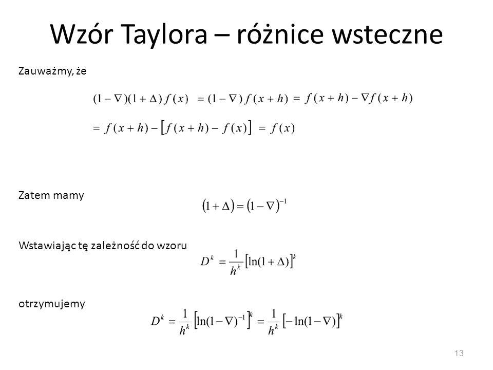 Wzór Taylora – różnice wsteczne 13 Zauważmy, że Zatem mamy Wstawiając tę zależność do wzoru otrzymujemy