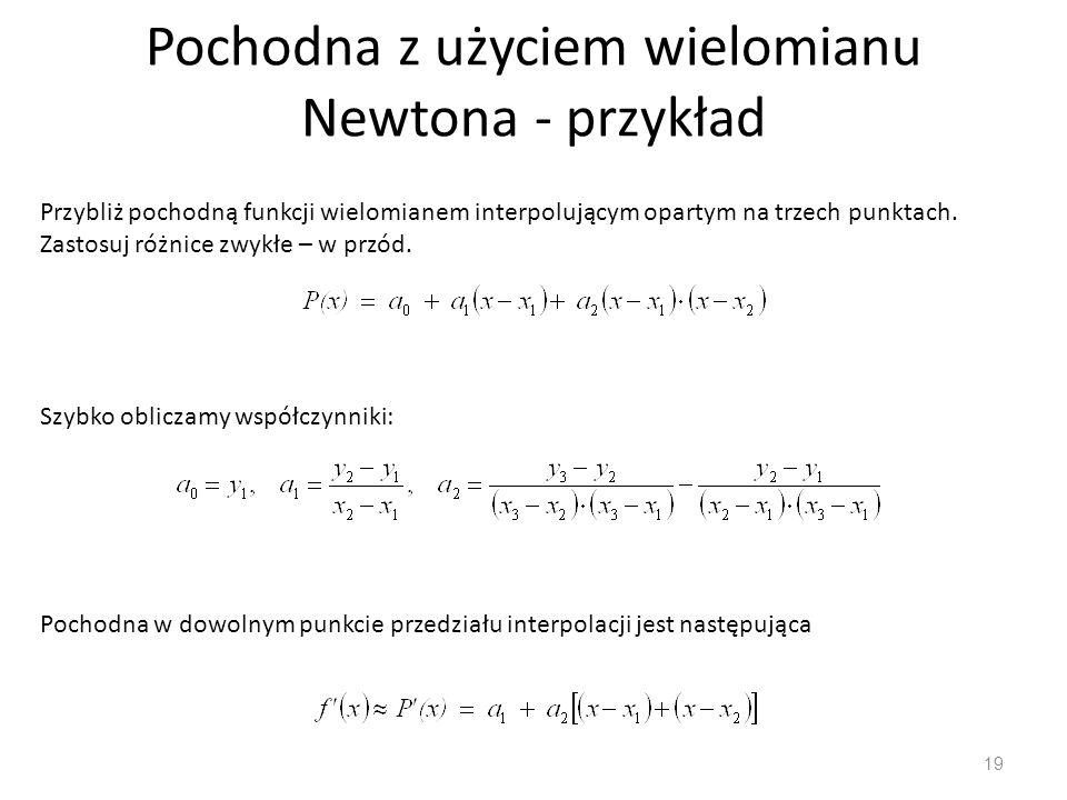 Pochodna z użyciem wielomianu Newtona - przykład 19 Przybliż pochodną funkcji wielomianem interpolującym opartym na trzech punktach. Zastosuj różnice