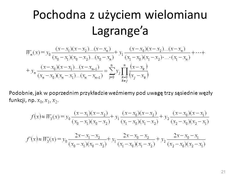 Pochodna z użyciem wielomianu Lagrange'a 21 Podobnie, jak w poprzednim przykładzie weźmiemy pod uwagę trzy sąsiednie węzły funkcji, np. x 0, x 1, x 2.