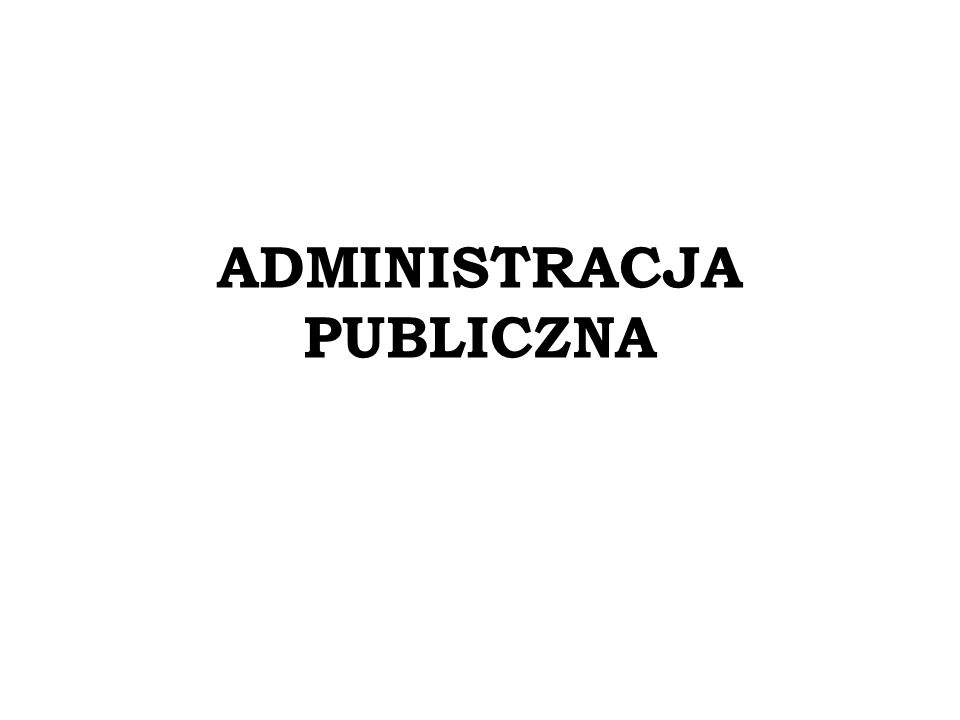 ADMINISTRACJA PUBLICZNA Cechy administracji publicznej: 6.