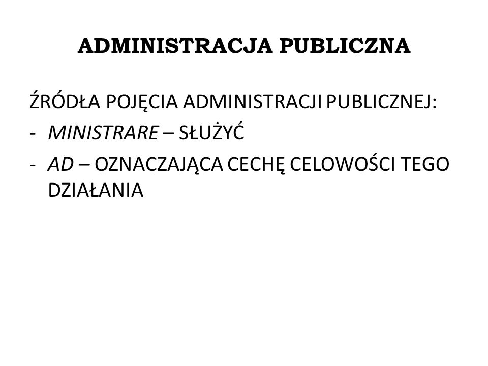 ADMINISTRACJA PUBLICZNA PODZIAŁ: -ADMINISTRACJA PUBLICZNA -ADMINISTRACJA PRYWATNA