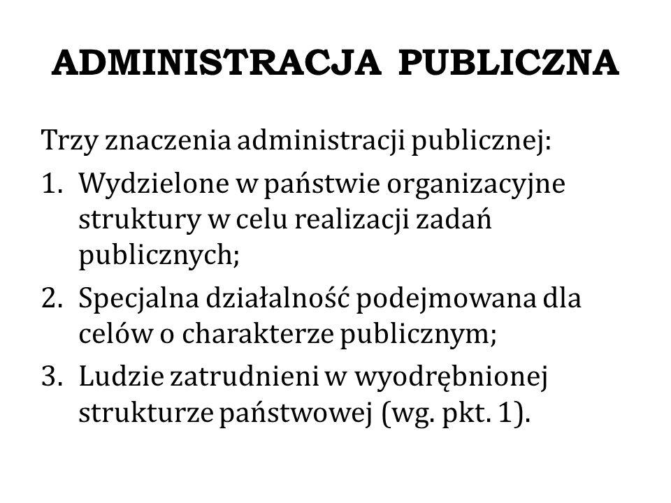 ADMINISTRACJA PUBLICZNA Definicja negatywno-przedmiotowa: Administracja jest działalnością państwa w celach publicznych, z wyjątkiem ustawodawstwa oraz sądownictwa (definicja: Otto Mayera).