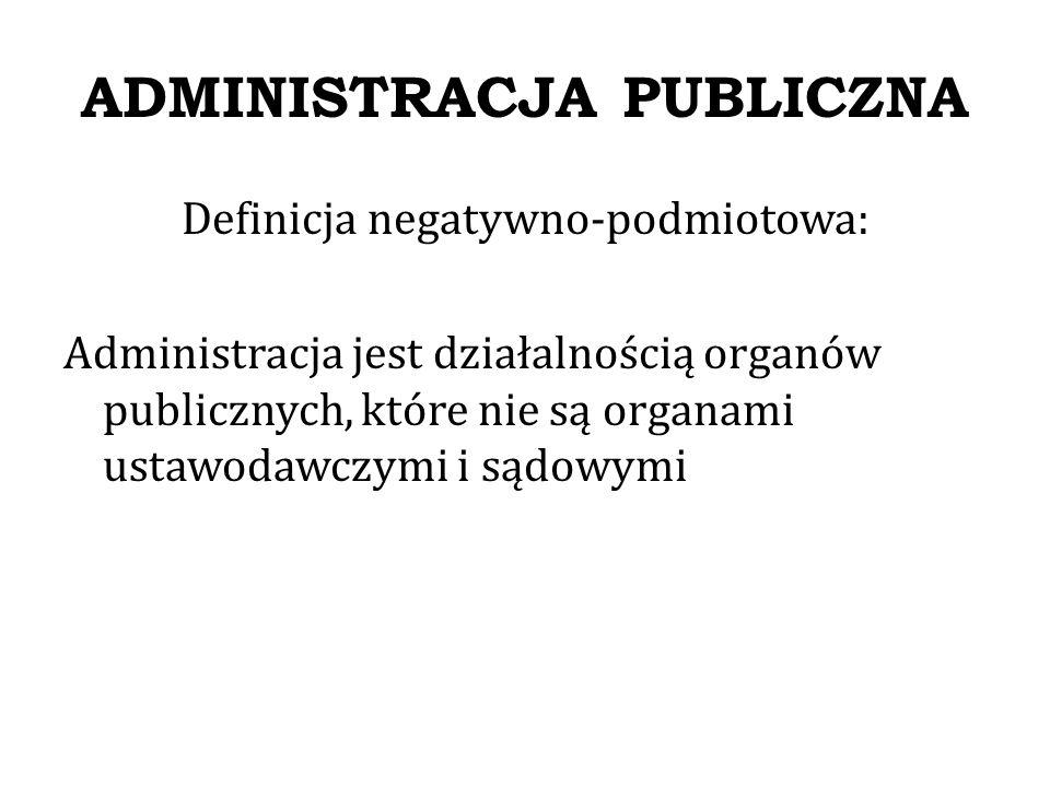 ADMINISTRACJA PUBLICZNA Definicja pozytywnie-przedmiotowa: Administracja to działalność mająca na celu realizację zadań publicznych