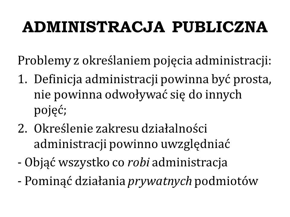 ADMINISTRACJA PUBLICZNA Definicje te pozwalają oddzielić administracje od władzy ustawodawczej oraz sądowniczej - Trzeba podkreślić, że władza wykonawcza (administracja) nie ma tak sprecyzowanej roli jak pozostałe dwie władze.