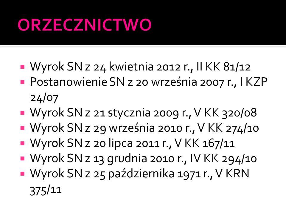  Wyrok SN z 24 kwietnia 2012 r., II KK 81/12  Postanowienie SN z 20 września 2007 r., I KZP 24/07  Wyrok SN z 21 stycznia 2009 r., V KK 320/08  Wy