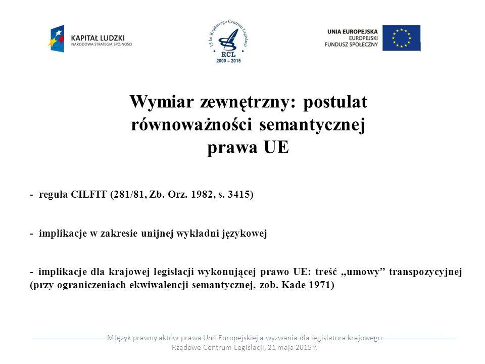 Wymiar zewnętrzny: postulat równoważności semantycznej prawa UE - reguła CILFIT (281/81, Zb. Orz. 1982, s. 3415) - implikacje w zakresie unijnej wykła