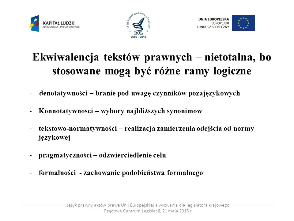 Ekwiwalencja tekstów prawnych – nietotalna, bo stosowane mogą być różne ramy logiczne - denotatywności – branie pod uwagę czynników pozajęzykowych -Ko